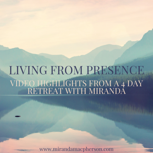 LIVING FROM PRESENCE video higlights of a retreat with spiritual teacher Miranda Macpherson