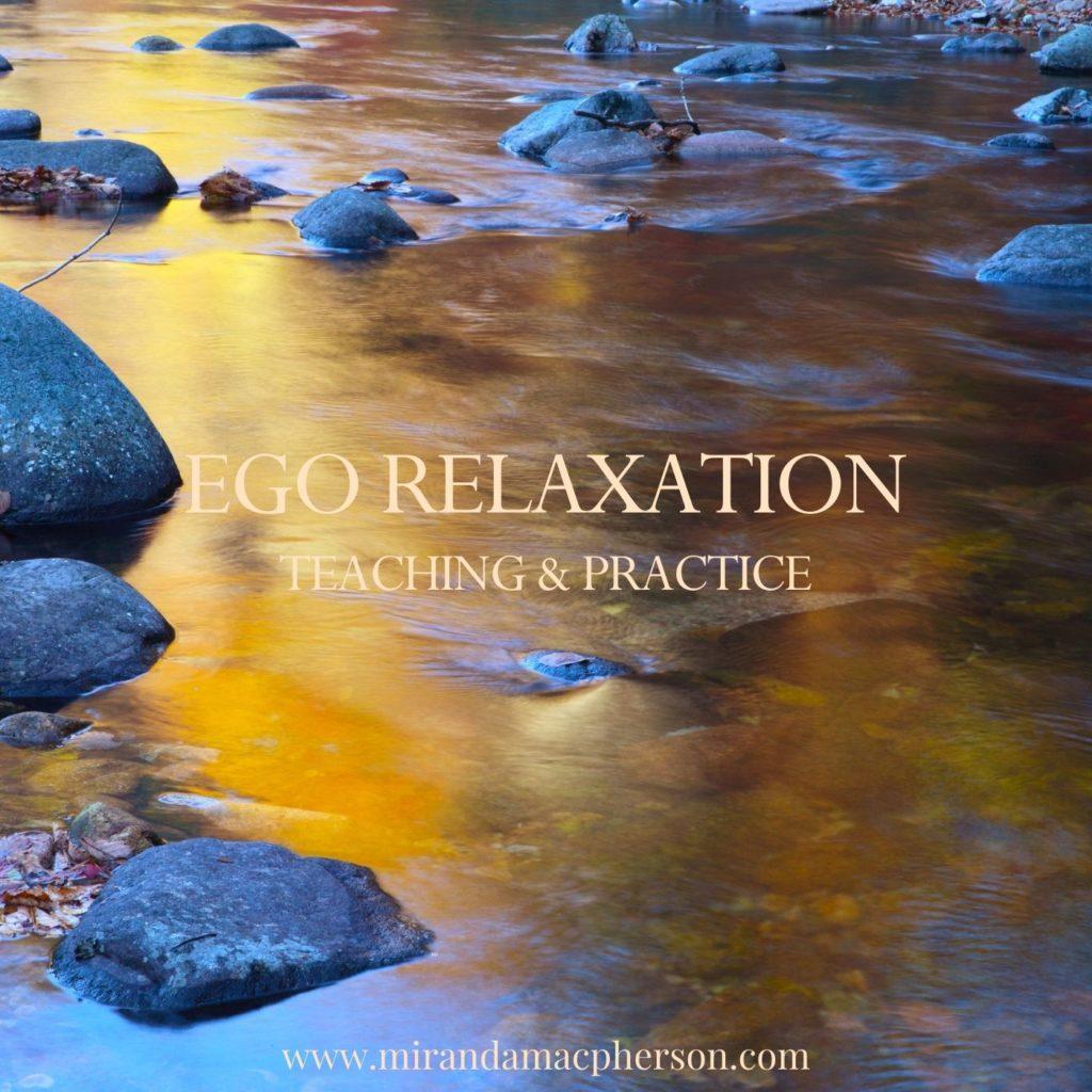 EGO RELAXATION a downloadable teaching and meditation practice by spiritual teacher Miranda Macpherson