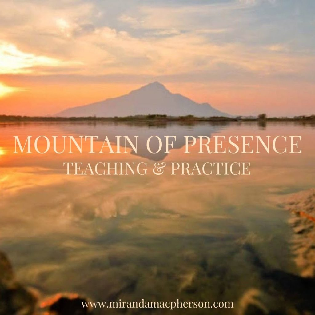 MOUNTAIN OF PRESENCE a downloadable teaching and meditation practice by spiritual teacher Miranda Macpherson