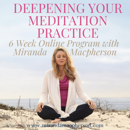 Deepening your Meditation Practice a 6 week online meditationprogram with spiritual teacher Miranda Macpherson