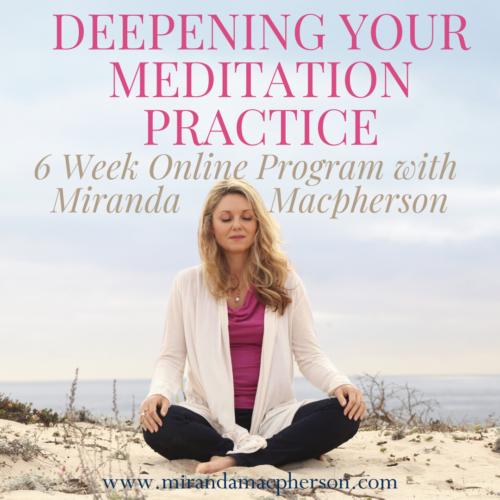 Deepening your Meditation Practice a 6 week online meditationprogram with spiritual teacher Miranda Macpherson