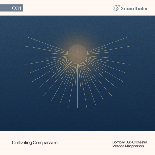 Cultivating Compassion (Guided Meditation Version) by Bombay Dub Orchestra, Miranda Macpherson