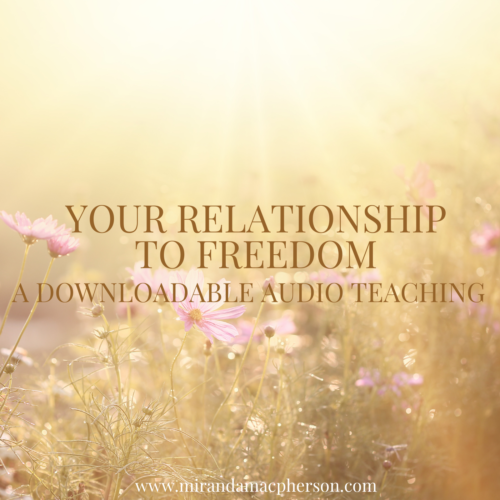 YOUR RELATIONSHIP TO FREEDOM a downloadable audio teaching by Miranda Macpherson